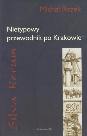 Silva rerum. Nietypowy przewodnik po Krakowie